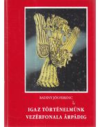 Igaz történelmünk vezérfonala Árpádig (dedikált) - Badiny Jós Ferenc