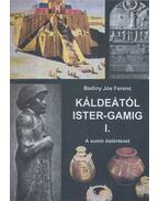 Káldeától Ister-Gamig I. - Badiny Jós Ferenc
