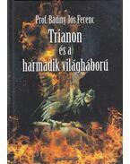 Trianon és a harmadik világháború - Badiny Jós Ferenc