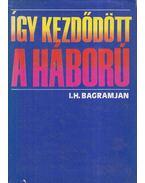 Így kezdődött a háború - Bagramjan I.H.