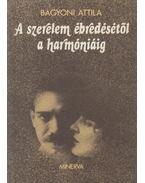 A szerelem ébredésétől a harmóniáig - Bágyoni Attila