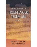 Mi az igazság a Holt-tengeri tekercsek körül? - Baigent, Michael, Leigh, Richard