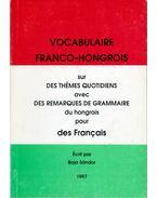 Vocabulaire franco-hongrois sur des themes quotidiens avec des remarques de grammaire du hongrois pour des Francais - Baja Sándor