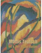 Mattis Teutsch és a Der Blaue Reiter - Bajkay Éva, Jurecskó László (szerk.), Kishonthy Zsolt, Tímár Árpád (szerk.)