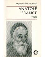 Anatole France világa - Bajomi Lázár Endre