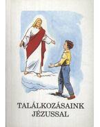 Találkozásaink Jézussal - Bajtai Zsigmond