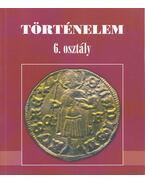 Történelem 6. osztály - Bakay Kornél, Csajághy György, Molnár V. József, Nagy Gyula
