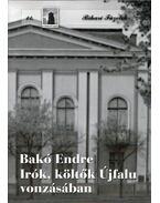 Írók, költők Újfalu vonzásában - Bakó Endre