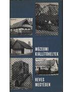 Múzeumi kiállítóhelyek Heves megyében - Bakó Ferenc, Kovács Jenő, Szabó János, Pamer Nóra, Bodgál Ferencz
