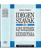Idegen szavak és kifejezések kéziszótára - Bakos Ferenc