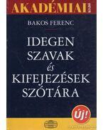 Idegen szavak és kifejezések szótára - Bakos Ferenc