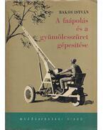 A faápolás és a gyümölcsszüret gépesítése - Bakos István