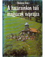A határainkon túli magyarok néprajza (dedikált) - Balassa Iván