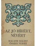 Az jó hírért, névért - Balassi Bálint