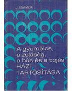 A gyümölcs, a zöldség, a hús és a tojás házi tartósítása - Balastik, Jaroslav