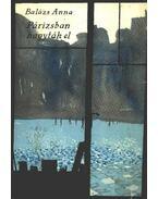 Párizsban hagyták el - Balázs Anna