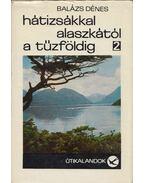Hátizsákkal Alaszkától a Tűzföldig 2. - Balázs Dénes