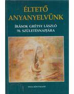 Éltető anyanyelvünk - Balázs Géza, A. Jászó Anna, Koltói Ádám