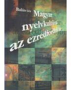 Magyar nyelvkultúra az ezredfordulón (dedikált) - Balázs Géza