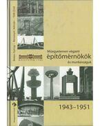 Műegyetemen végzett építőmérnökök és munkásságuk 1943-1951 - Balázs György, Borosnyói Adorján, Tóth Ernő