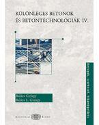 Különleges betonok és betontechnológiák IV. - Anyagok, szerkezet, hibamegelőzés - Balázs György