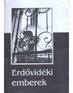 Erdővidéki emberek - Balázs János, Gáspár Sándor,  Nagy Zsuzsanna , Szentgyörgyi László, Ambrus Attila, Kisgyörgy Zoltán, Sylvester Lajos