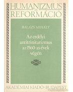 Az erdélyi antitrinitarizmus az 1560-as évek végén - Balázs Mihály