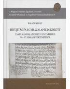 Hitújítás és egyházalapítás között (Dedikált) - Balázs Mihály