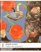 Makó Judit: Tárgyak között (dedikált) - Balázs Sándor