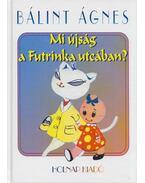 Mi újság a Futrinka utcában? - Bálint Ágnes
