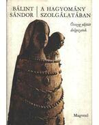 A hagyomány szolgálatában - Bálint Sándor