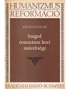 Szeged reneszánsz kori műveltsége - Bálint Sándor