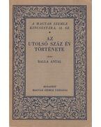 Az utolsó száz év története - Balla Antal