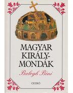 Magyar királymondák - Balogh Béni
