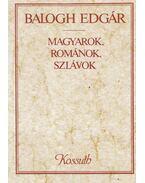 Magyarok, románok, szlávok - Balogh Edgár