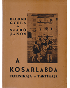 A kosárlabda technikája és taktikája - Balogh Gyula, Szabó János