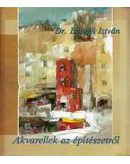 Akvarellek az építészetről - Balogh István