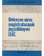 Debrecen város magistratusának jegyzőkönyvei 1547. - Balogh István, Szendrey István