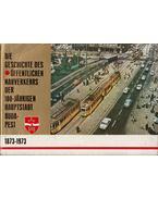 Die Geschichte des öffentlichen Nahverkehrs der 100-jährigen Hauptstadt Budapest 1873-1973 - Balogh József, Szabó Dezső