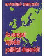 Az európai fejlődés politikai dimenziói - Balogh László, Benkes Mihály