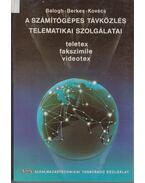 A számítógépek távközlés telematikai szolgálatai - Balogh Sándor, Berkes Jenő, Kovács László
