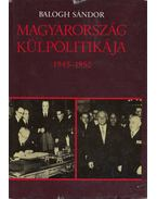 Magyarország külpolitikája 1945-1950 - Balogh Sándor