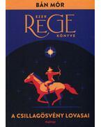 A Csillagösvény lovasai - Ezer rege könyve - Bán Mór