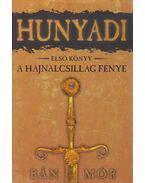 Hunyadi I. - A Hajnalcsillag fénye - Bán Mór