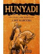 Hunyadi VIII. - A hit harcosa - Bán Mór