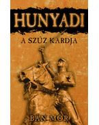 Hunyadi - A szűz kardja - Bán Mór