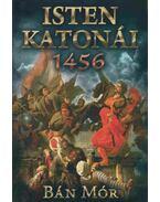 Isten katonái - 1456 - Bán Mór