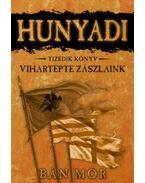 Hunyadi X. - Vihartépte zászlaink - Bán Mór