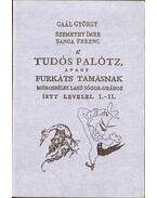 A' tudós palótz, avagy Furkáts Tamásnak Mónosbélbe lakó sógor-urához írtt levelei. I-II. (dedikált) - Banga Ferenc, Szemethy Imre, Gaal György