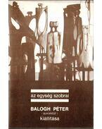 Az egység szobrai - Balogh Péter kiállítása - Banner Zoltán
